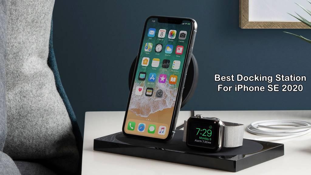 Best iPhone SE 2020 Docking Station