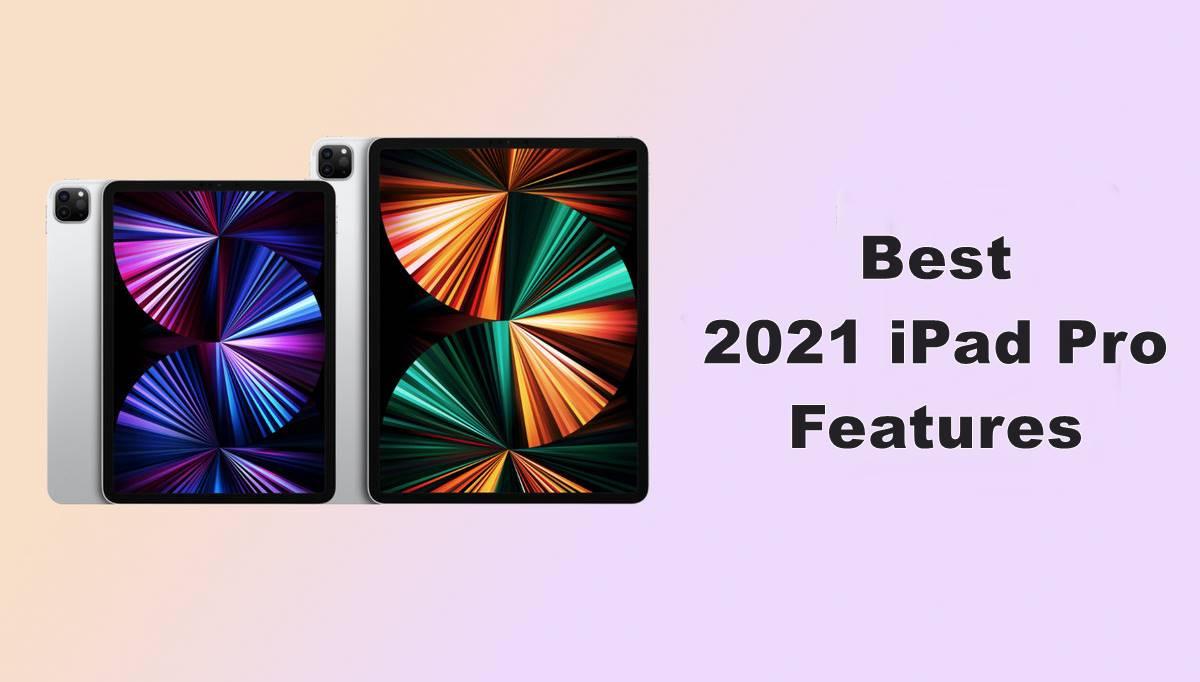 best 2021 ipad pro features