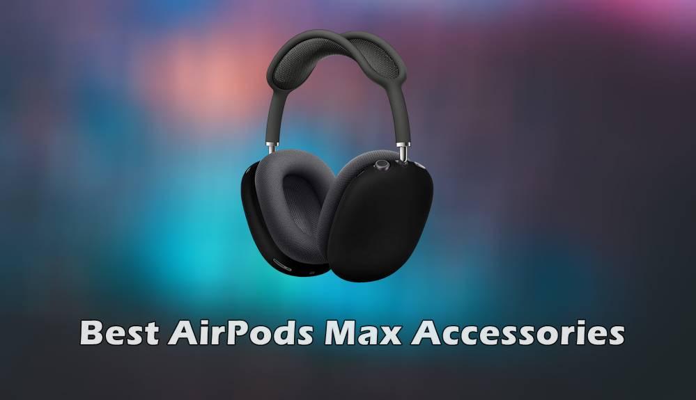 best airpods max accessories